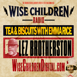 Tea & Biscuits with Emma Rice and Lez Brotherston