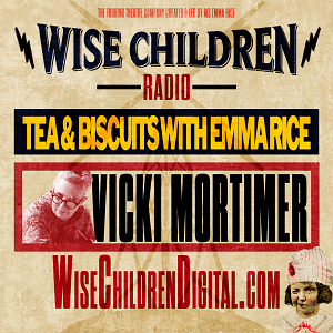 Tea & Biscuits with Emma Rice and Vicki Mortimer
