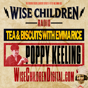 Tea & Biscuits with Emma Rice and Poppy Keeling