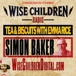 Tea & Biscuits with Emma Rice and Simon Baker